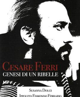 Cesare Ferri. Genesi di un ribelle