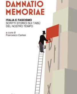 Damnatio memoriae. Italia e fascismo. Scritti storici sui tabù del nostro tempo.