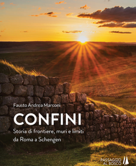 Confini. Storia di frontiere, muri e limiti da Roma a Schengen