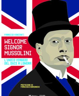 Welcome Signor Mussolini. L'unico viaggio del duce a Londra