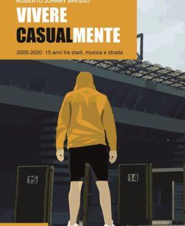Vivere CasualMente. 2005-2020: 15 anni tra stadi, musica e strada.