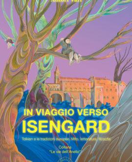 In viaggio verso Isengard. Tolkien e le tradizione europee. Mito, letteratura, filosofia