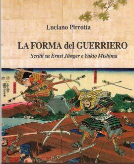 La forma del guerriero. Scritti su Ernst Junger e Yukio Mishima