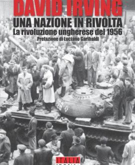 Una nazione in rivolta. La rivoluzione ungherese del 1956