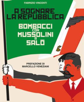 A sognare la Repubblica. Bombacci con Mussolini a Salò