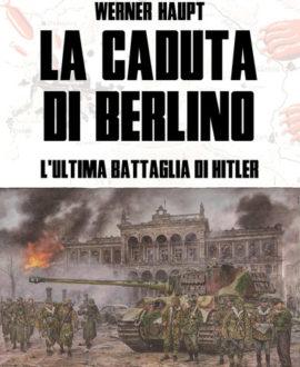 La caduta di Berlino. L'ultima battaglia di Hitler