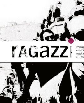Ragazzi. Immagini e storie di ribelli negli anni Settanta a Trieste
