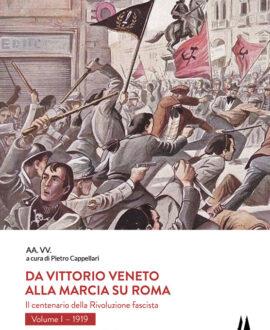 Da Vittorio Veneto alla Marcia su Roma. Il centenario della Rivoluzione fascista. Vol. 1: 1919.