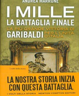 I Mille. La battaglia finale. La più grande vittoria di Garibaldi per l'unità d'Italia