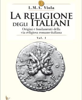 La Religione degli Italiani vol. I . Origini e fondamenti della via religiosa romano-italiana