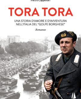 Tora Tora . Una storia d'amore e d'avventura nell'Italia del «Golpe Borghese»