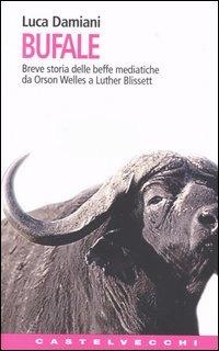 Bufale. Storia delle beffe mediatiche da Orson Wells a Luther Blissett