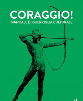 Coraggio ! Manuale di guerriglia culturale