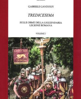Tredicesima. Sulle orme della leggendaria legione romana. Vol. 1