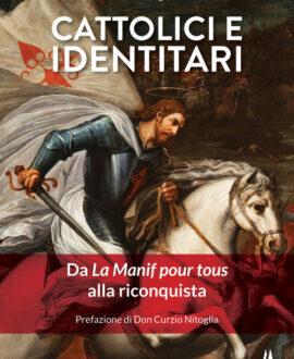 Cattolici e identitari. Da La Manif pour tous alla riconquista