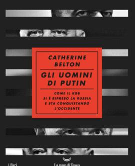 Gli uomini di Putin. Come il KGB si è ripreso la Russia e sta conquistando l'Occidente