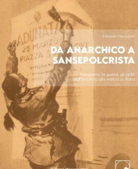 Da anarchico a sansepolcrista. Anteguerra. La guerra. Gli arditi dell'armistizio alla marcia su Roma.
