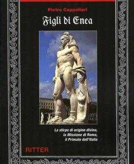 Figli di Enea. La stirpe di origine divina, la missione di Roma, il primato dell'Italia