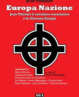 Europa Nazione . Jean Thiriart il cavaliere eurasiatico e la Giovane Europa