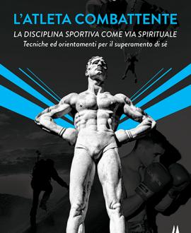L' atleta combattente . La disciplina sportiva come via spirituale
